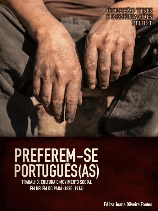Preferem-se Português(as) - Trabalho, Cultura e Movimento Social em Belém do Pará (1885-1914)